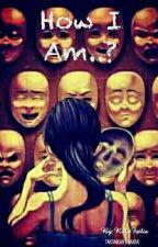 How I Am..? by RolitaFatliaPutri
