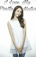 I Love My Pretty Hater by dear_yoona_deer