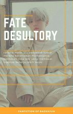 Fate Desultory [Baekhyun Fanfiction-COMPLETED✅] by fiahkim