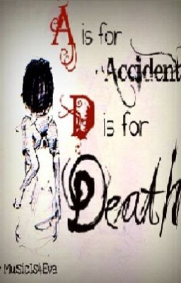 A is for Accident - D is for Death by MusicIs4Eva