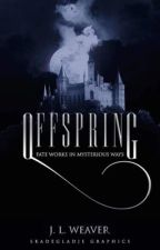 OffSpring [ ongoing but editing ] by XxRiah916Xx
