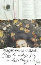 Przemyślenia Skinji, czyli wdaj się w dyskusję! by Skinji