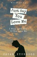 [FF #1] Jus't Say You Love Me | Dks ✔ (END) by pacar_kyungsoo