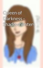 Queen of Darkness - Shadowhunters by wunderkatze