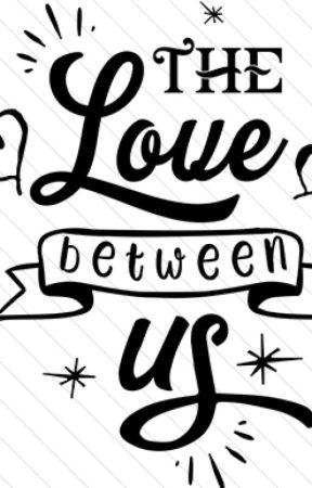 The Love Between Us by Maddie_Rocks_04
