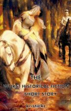The Worst Historical Fiction short Story Ever... by Kristiekc