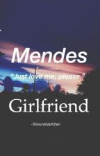 Mendes Girlfriend; Shawn Mendes by -ShxwnIsMyKitten