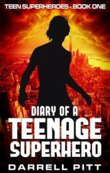 Diary of a Teenage Superhero (The Teenage Superhero Series Book One) by Darrell_Pitt