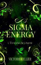 SIGMA ENERGY - T1 - L'Étincelle de Liberté by Vikitchi