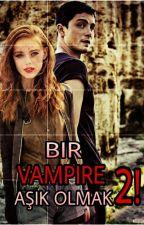 Bir VAMPIRE Aşık Olmak 2! by yazarwampirenses