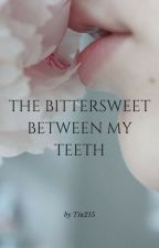 The Bittersweet Between My Teeth by tiu215