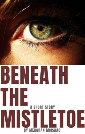 Beneath The Mistletoe by MeaghanMcIsaac