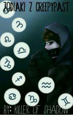 Creepypasta zodiacs  ZAKOŃCZONE   by killer_of_Shadow
