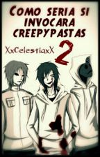 Experiencias Con Creepypastas 2 by XxCelestiaxX