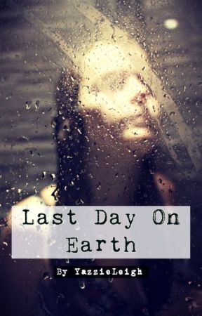 Last day on Earth by YazzieLeigh