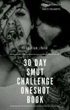 (COMPLETED) 30 Day Smut Challenge Oneshot Book by tragician_child