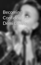 Becoming Confident FT. Demi Lovato by demimysaver