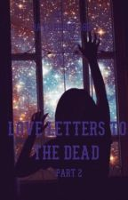 Love Letters To Dead (Book 2) by smokefire14