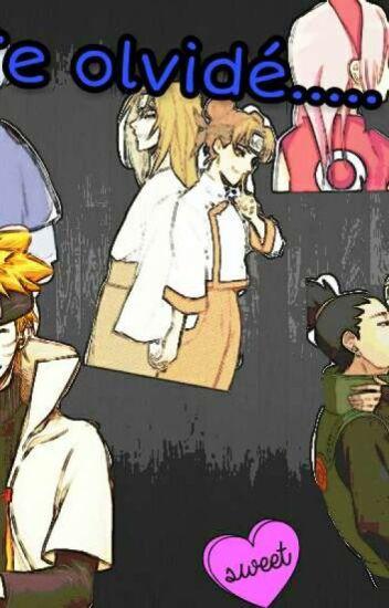 ●•Te Olvidé...•● ||SasuSaku,SaiIno,NejiTen,ShikaTema,NaruHina|| [Pausada]