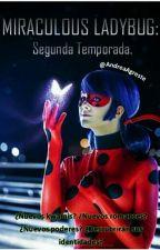 Ladybug: segunda temporada FANFIC™   by Andreagreste
