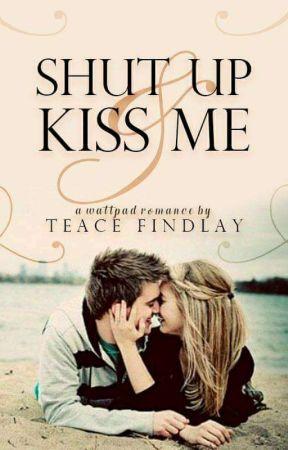 Shut up & kiss me by TeaceFindlay