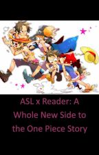 ASL x Reader: A Whole New Side to the One Piece Story by djanowski15