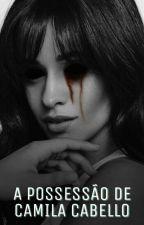 A Possessão De Camila Cabello |G!P| by Jaguarte