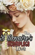The Billionaire's Incomplete Love by eye__queen
