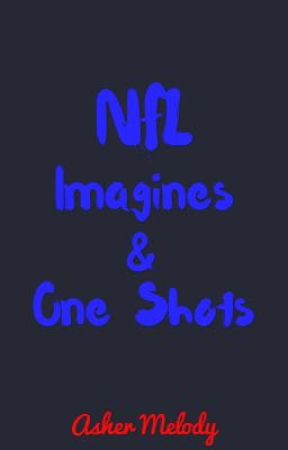 NFL Imagines & One Shots by ripcitybaby