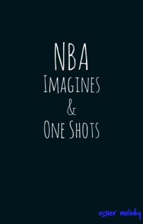 NBA Imagines & One Shots by ripcitybaby