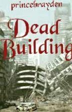 DEAD BUILDING by princebrayden