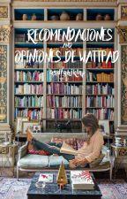 Recomendaciones y Opiniones de Wattpad ✓ © #Wattys2018 by asdfghjklnp
