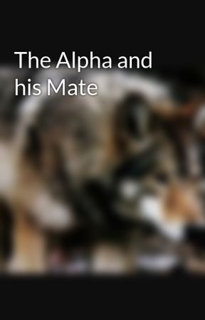 The Alpha and his Mate by RosannaMTaylor