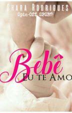 Bebê, Eu te Amo  - Spin-Off SPSB!? by PrincesadeTres
