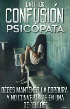 Confusión Psicópata. by Catt_Ok
