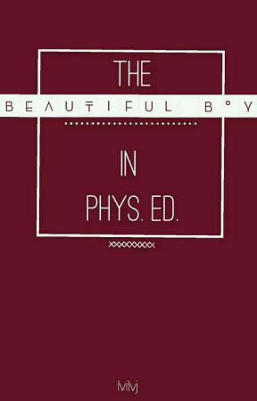 The Beautiful Boy in Phys. Ed. by lvilvJ