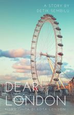 Dear London [COMPLETED] by aevnxxz