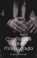 Confições da Madrugada  by PedroAlmeidaOficial