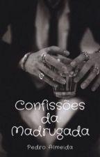 Saga: Confições da Madrugada Romance-Gay by PedroAlmeidaOficial