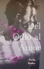 Del Odio Al Amor / S.M.🍃 by PerlaRodas