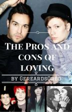 The Pros and Cons of Loving by GerardsOreo
