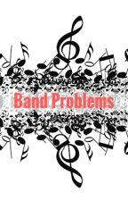 Band Problems ✔ by xXMadisonSkywalkerXx