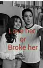 Love her Or Broke her by Ilovemaichardforevs