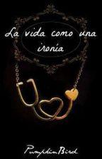 La vida como una ironía   [Ryden] by OrquideasEnLaAlacena