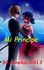 Mi Principe [Miraculous Ladybug Fanfic] [Completa] by KonekoLoli613