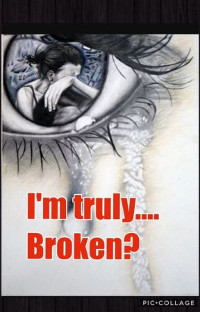 I'm truly....Broken? by secretsarepoison