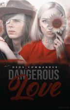 Dangerous Love by ValenDeGrimes