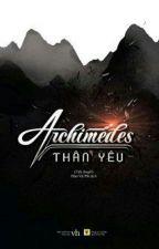 Archimedes Thân Yêu - Cửu Nguyệt Hi [Xuất Bản][HE] by TotNhung