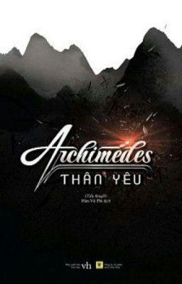 Archimedes Thân Yêu - Cửu Nguyệt Hi [Xuất Bản][HE]