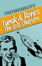 Turak & Bones: The Lost Chapters by PeaceAndLongLife
